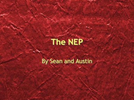 The NEP By Sean and Austin. What is it? The NEP stands for New Economic Policy Was Lenin's last economic decision before he died Was made in the 10th.