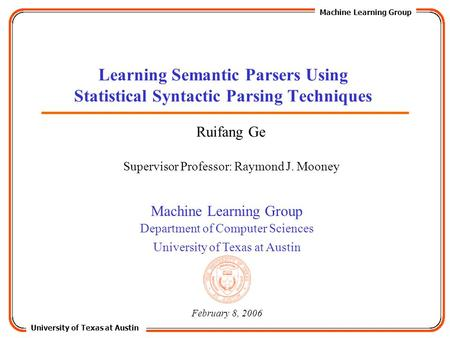 University of Texas at Austin Machine Learning Group Department of Computer Sciences University of Texas at Austin Learning Semantic Parsers Using Statistical.