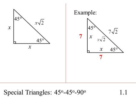 Special Triangles: 45 o -45 o -90 o 1.1 45° x x Example: 45° 7 7 x x.