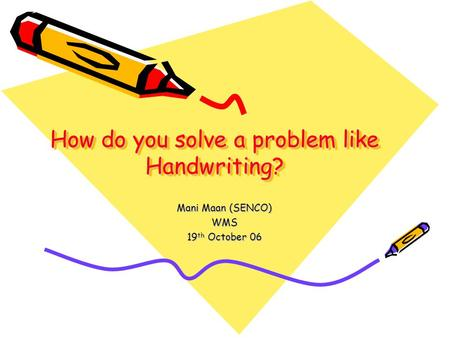 How do you solve a problem like Handwriting?