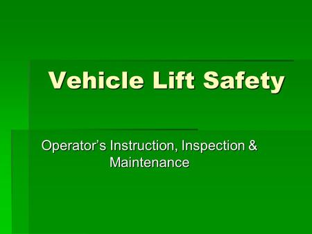 Vehicle Lift Safety Operator's Instruction, Inspection & Maintenance.