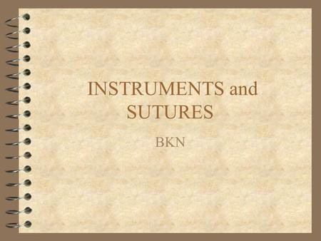 INSTRUMENTS and SUTURES BKN. Instruments and Sutures 4 Basic and Plastic Trays 4 Needle Drivers 4 Forceps 4 Scissors.