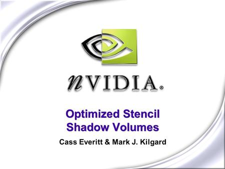 Optimized Stencil Shadow Volumes Cass Everitt & Mark J. Kilgard.