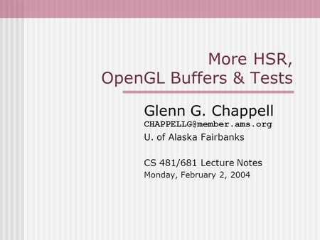 More HSR, OpenGL Buffers & Tests Glenn G. Chappell U. of Alaska Fairbanks CS 481/681 Lecture Notes Monday, February 2, 2004.