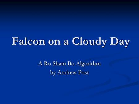 Falcon on a Cloudy Day A Ro Sham Bo Algorithm by Andrew Post.