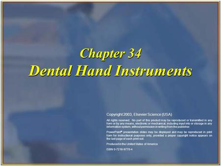Copyright 2003, Elsevier Science (USA). All rights reserved. Chapter 34 Dental Hand Instruments Copyright 2003, Elsevier Science (USA) All rights reserved.