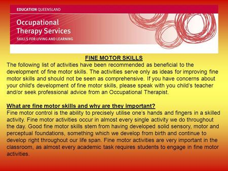 FINE MOTOR SKILLS The following list of activities have been recommended as beneficial to the development of fine motor skills. The activities serve only.
