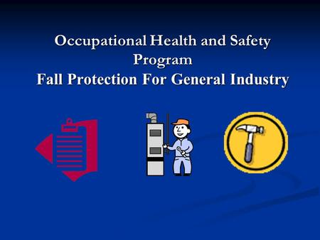 Occupational Health and Safety Program Fall Protection For General Industry.