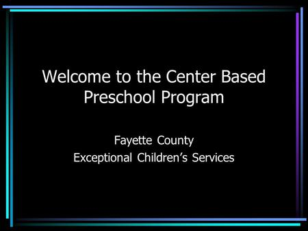 Welcome to the Center Based Preschool Program Fayette County Exceptional Children's Services.