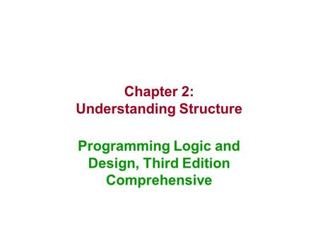 Chapter 2: Understanding Structure Programming Logic and Design, Third Edition Comprehensive.