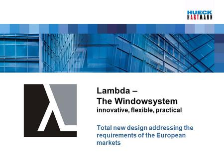 Lambda – The Windowsystem innovative, flexible, practical Total new design addressing the requirements of the European markets.