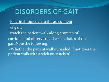 DISORDERS OF GAIT Practical approach to the assessment of gait: