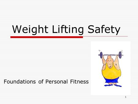 Weight Lifting Safety Foundations of Personal Fitness 1.