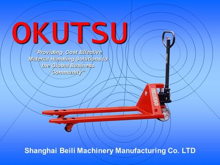 "Shanghai Beili Machinery Manufacturing Co. LTD OKUTSU ""Providing Cost Effective Material Handling Solutions to the Global Business Community"""