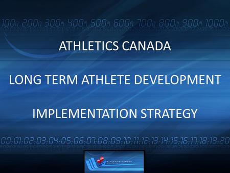ATHLETICS CANADA LONG TERM ATHLETE DEVELOPMENT IMPLEMENTATION STRATEGY.