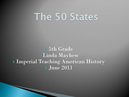  5th Grade  Linda Mayhew  Imperial Teaching American History  June 2011.