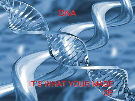 DNA IT'S WHAT YOUR MADE OF. So what is DNA made of?  DNA is made of nucleotides, which are each made up of a 5-Carbon sugar (deoxyribose), a phosphate.