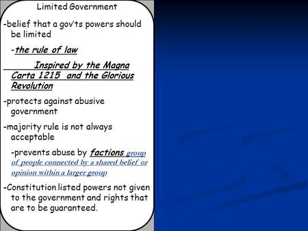 Limited Government -belief that a gov'ts powers should be limited -the rule of law Inspired by the Magna Carta 1215 and the Glorious Revolution -protects.