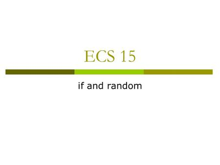 ECS 15 if and random. Topic  Testing user input using if statements  Truth and falsehood in Python  Getting random numbers.