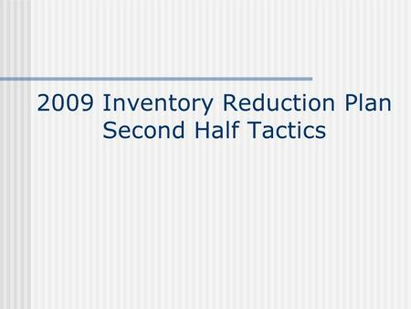 2009 Inventory Reduction Plan Second Half Tactics.