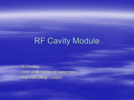 RF Cavity Module G. Gosling Dept. of Mechanical Engineering Imperial College London.