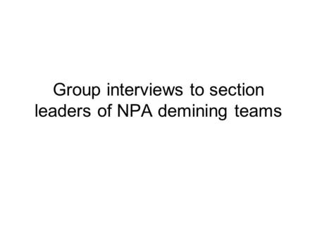 Group interviews to section leaders of NPA demining teams.
