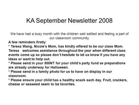 KA September Newsletter 2008 We have had a busy month with the children well settled and feeling a part of our classroom community. A few reminders firstly: