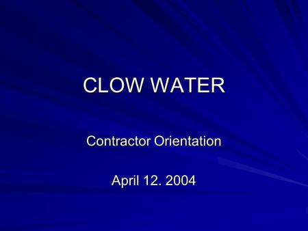 CLOW WATER Contractor Orientation April 12. 2004.