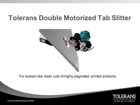 Tolerans Double Motorized Tab Slitter For scissor-like clean cuts of highly-paginated printed products.
