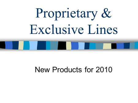 Proprietary & Exclusive Lines New Products for 2010.