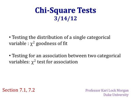 Chi-Square Tests 3/14/12 Testing the distribution of a single categorical variable :  2 goodness of fit Testing for an association between two categorical.