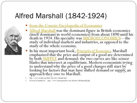 Alfred Marshall (1842-1924) from the Concise Encylopedia of Economics Alfred Marshall was the dominant figure in British economics (itself dominant in.
