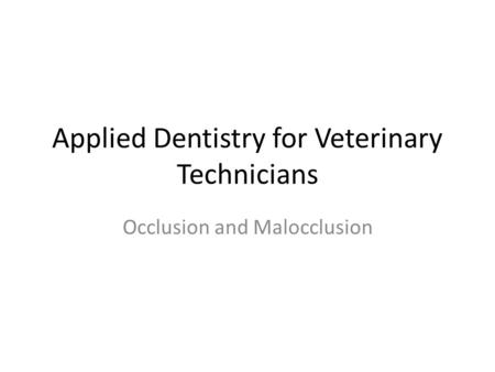 Occlusion and Malocclusion Applied Dentistry for Veterinary Technicians.