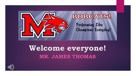 Welcome everyone! MR. JAMES THOMAS Learn About Our Class  The teacher  Classroom goals and expectations  Homework  Schedule/Tardiness  Supplies.
