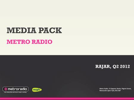 MEDIA PACK METRO RADIO Metro Radio, 55 Degrees North, Pilgrim Street, Newcastle-upon-Tyne, NE1 6BF RAJAR, Q2 2012.