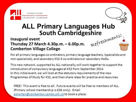 ALL Primary Languages Hub Inaugural event Thursday 27 March 4.30p.m. – 6.00p.m. Comberton Village College South Cambridgeshire For all primary languages.