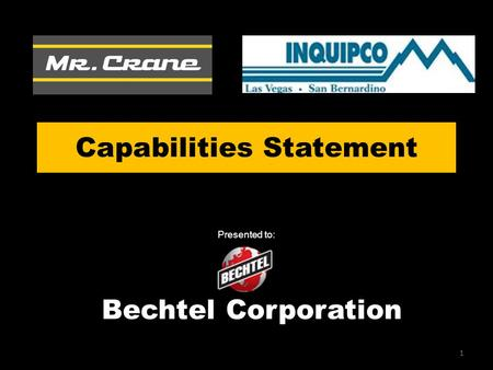 Capabilities Statement 1 Presented to: Bechtel Corporation.
