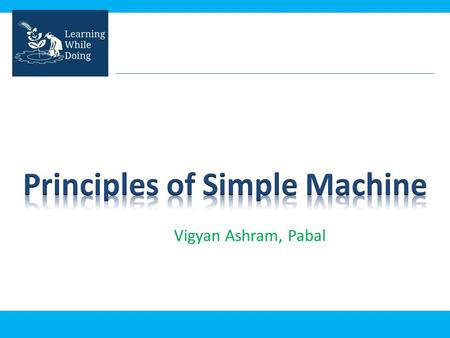 Vigyan Ashram, Pabal. A simple machine is a mechanical device that changes the direction or magnitude of a force. All big complicated machines are based.