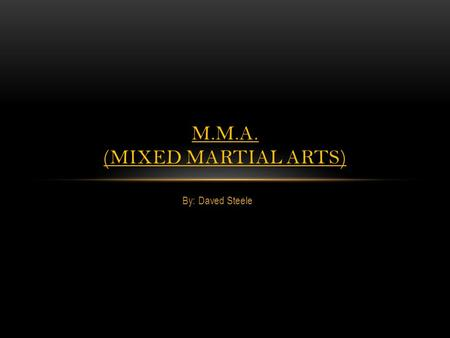 By: Daved Steele M.M.A. (MIXED MARTIAL ARTS). ABOUT MARTIAL ARTS Various people practice Martial Arts for various reasons. Martial Arts is intended to.
