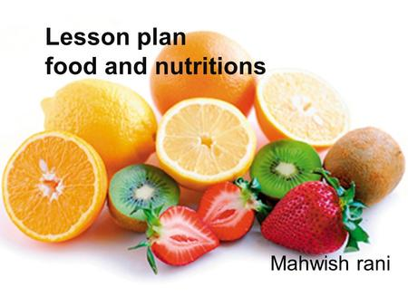 Lesson plan food and nutritions Mahwish rani.  Topic  Basic food groups  Chapter  Food and feeding  Class : 3  Time duration  45 minute.