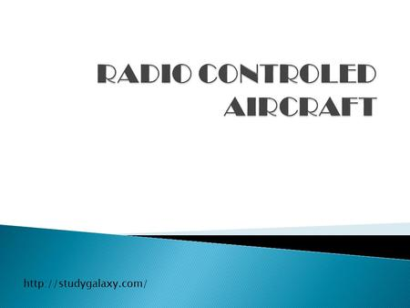  A radio controlled aircraft (model) is controlled remotely by a hand held transmitter & receiver within the aircraft.  The.