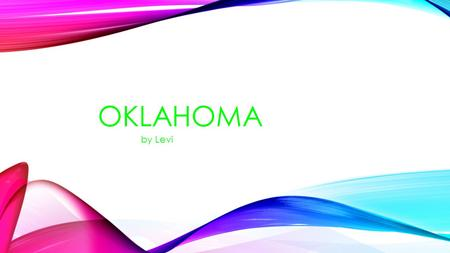 "OKLAHOMA by Levi OKLAHOMA'S STATE NICKNAME IS ""THE SOONER STATE""."