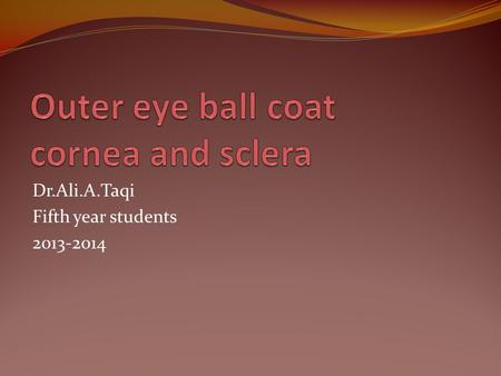 Outer eye ball coat cornea and sclera