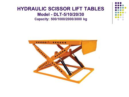 HYDRAULIC SCISSOR LIFT TABLES Model - DLT-5/10/20/30 Capacity: 500/1000/2000/3000 kg.