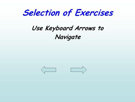 Selection of Exercises Use Keyboard Arrows to Navigate.