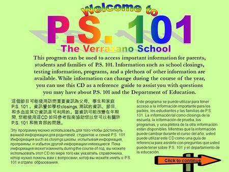 This program can be used to access important information for parents, students <strong>and</strong> families <strong>of</strong> P.S. 101. Information such as school closings, testing information,
