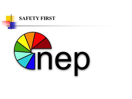 SAFETY FIRST NEP Safety It is the intention of NEP Broadcasting to initiate and maintain complete accident prevention and safety training programs and.