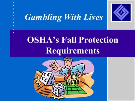 OSHA's Fall Protection Requirements Gambling With Lives.