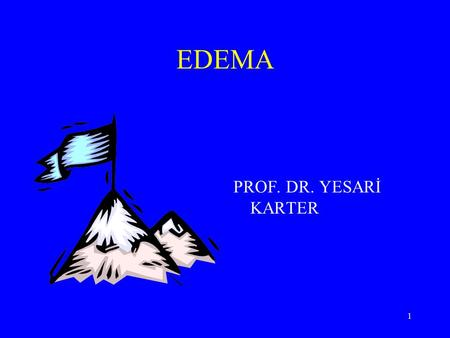 1 EDEMA PROF. DR. YESARİ KARTER. 2 75 % of total body weight is water - 50 % - Intracellular volume - 20 % - Interstitial volume - 5 % - Intravascular.