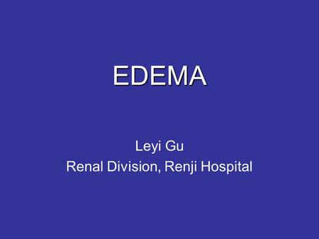 EDEMA Leyi Gu Renal Division, Renji Hospital. DEFINITION Expansion of the interstitial (间质) fluid volume. Weight gain precedes overt edema Massive and.